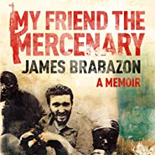 My Friend the Mercenary (       UNABRIDGED) by James Brabazon Narrated by James Brabazon