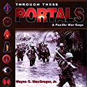 Through These Portals: A Pacific War Saga Audiobook by Wayne C. MacGregor Narrated by James Killavey