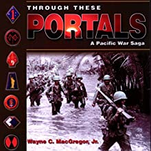 Through These Portals: A Pacific War Saga (       UNABRIDGED) by Wayne C. MacGregor Narrated by James Killavey