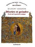 echange, troc Gilbert Dagron - Décrire et peindre : Essai sur le portrait iconique