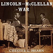 Lincoln and McClellan at War Audiobook by Chester G. Hearn Narrated by Neal Vickers