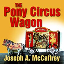The Pony Circus Wagon Audiobook by Joseph A. McCaffrey Narrated by Michael Sutherland