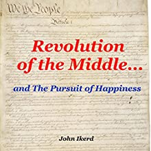Revolution of the Middle... and the Pursuit of Happiness (       UNABRIDGED) by John Ikerd Narrated by John E. Ikerd