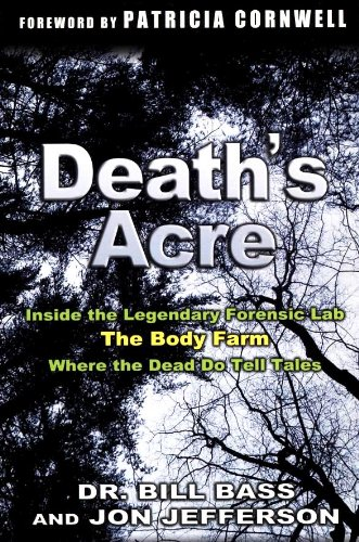 Death's Acre: Inside the Legendary Forensic Lab The Body Farm Where the Dead do Tell Tales, Bill Bass; Jon Jefferson
