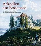 Image de Arkadien am Bodensee: Europäische Gartenkultur des beginnenden 19. Jahrhunderts