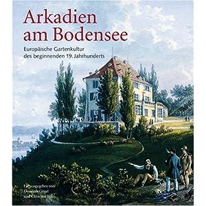 Arkadien am Bodensee: Europäische Gartenkultur des beginnenden 19. Jahrhunderts