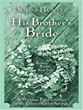 Kansas Brides: His Brother's Bride (Heartsong Novella in Large Print) (0786295325) by Hunter, Denise