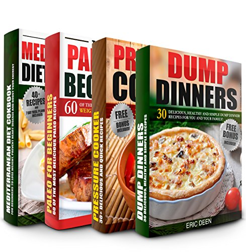 Dump Dinners: Pressure Cooker Cookbook, Paleo Diet and Mediterranean Diet Box Set: 150+ Of The Most Delicious and Healthy Recipes You Need To Know (Dump Dinners, Dump Dinners Cookbook, Slow Cooker) by Eric Deen