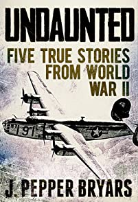 Undaunted: Five True Stories From World War Ii by J. Pepper Bryars ebook deal
