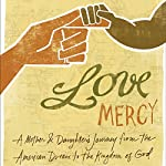 Love Mercy: A Mother and Daughter's Journey from the American Dream to the Kingdom of God | Lisa Samson,Ty Samson,Christine Willliams