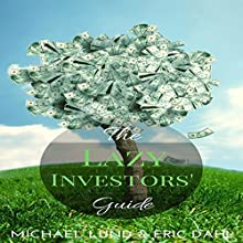 The Lazy Investors' Guide: Save Money. Retire Early. The Lazy Way. (       UNABRIDGED) by Michael Lund, Eric Dahl Narrated by Daniel David Shapiro