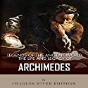 Legends of the Ancient World: The Life and Legacy of Archimedes Audiobook by  Charles River Editors Narrated by Johanna Oosterwyk