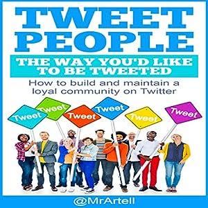 Tweet People the Way You'd Like to Be Tweeted Audiobook
