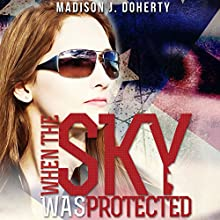 When The Sky Was Protected: Grace Bryant, Federal Air Marshal, Book 1 (       UNABRIDGED) by Madison J. Doherty Narrated by Madison J. Doherty