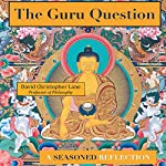 The Guru Question: A Seasoned Reflection   David Christopher Lane