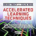 Accelerated Learning Techniques: The Express Track to Super Intelligence  by Brian Tracy, Colin Rose Narrated by Brian Tracy, Colin Rose