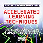 Accelerated Learning Techniques: The Express Track to Super Intelligence Rede von Brian Tracy, Colin Rose Gesprochen von: Brian Tracy, Colin Rose