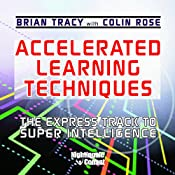 Accelerated Learning Techniques: The Express Track to Super Intelligence | Brian Tracy, Colin Rose