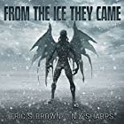 From the Ice They Came Hörbuch von Eric S. Brown, N.X. Sharps Gesprochen von: Todd Haskell