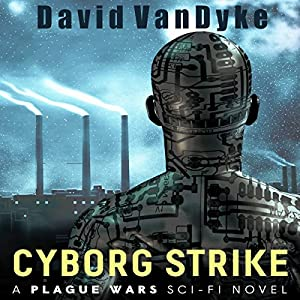 Cyborg Strike: Plague Wars Series, Book 7 Hörbuch
