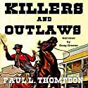 Killers and Outlaws: Tales of the Old West, Book 39 Audiobook by Paul L. Thompson Narrated by Doug Greene