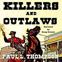 Killers and Outlaws: Tales of the Old West, Book 39 | Livre audio Auteur(s) : Paul L. Thompson Narrateur(s) : Doug Greene