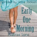 Early One Morning: Love in Oahu, Book 1 Audiobook by Aubree Lane Narrated by Hollie Jackson