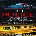 True Police Stories: Crazy Eyewitness Accounts & Bizarre True Stories of the Paranormal Kind Hörbuch von William Myron Price Gesprochen von: Mark Rossman