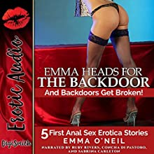 Emma Heads for the Backdoor: And Backdoors Get Broken!: Five First Anal Sex Erotica Stories Audiobook by Emma O'Neil Narrated by Ruby Rivers, Concha di Pastoro, Sabrina Carleton