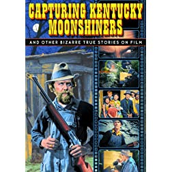 Capturing Kentucky Moonshiners - And Other Bizarre True Stories