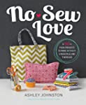 No-Sew Love: 50 Fun Projects to Make...