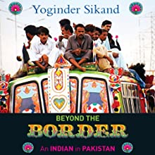 Beyond the Border: An Indian in Pakistan (       UNABRIDGED) by Yoginder Sikand Narrated by Winston Balmon