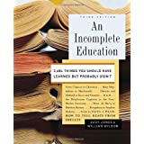 An Incomplete Education: 3,684 Things You Should Have Learned but Probably Didn't ~ William Wilson