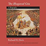 The Bhagavad Gita (Lives of Great Religious Books): A Biography | Richard H. Davis
