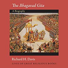 The Bhagavad Gita (Lives of Great Religious Books): A Biography Audiobook by Richard H. Davis Narrated by Vikas Adam