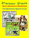 Peter Pan (illustrated) Alices Adventures in Wonderland (illustrated) The Wonderful Wizard of Oz (illustrated)