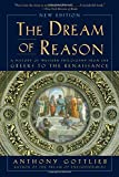 img - for The Dream of Reason: A History of Western Philosophy from the Greeks to the Renaissance book / textbook / text book