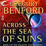 Across the Sea of Suns: Galactic Center, Book 2 (       UNABRIDGED) by Gregory Benford Narrated by Maxwell Caulfield, Stefan Rudnicki