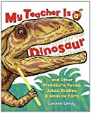 My Teacher Is a Dinosaur: And Other Prehistoric Poems, Jokes, Riddles & Amazing Facts (0761457089) by Leedy, Loreen