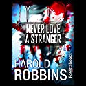 Never Love a Stranger Audiobook by Harold Robbins Narrated by Will Patton