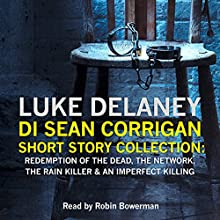 DI Sean Corrigan Short Story Collection: Redemption of the Dead, The Network, The Rain Killer and An Imperfect Killing Audiobook by Luke Delaney Narrated by Robin Bowerman
