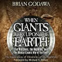 When Giants Were upon the Earth: The Watchers, the Nephilim, and the Cosmic War of the Seed Audiobook by Brian Godawa Narrated by Brian Godawa