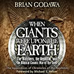 When Giants Were upon the Earth: The Watchers, the Nephilim, and the Cosmic War of the Seed | Brian Godawa