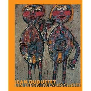 Jean Dubuffet: Ein Leben im Laufschritt. Katalog zur Ausstellung in Neuss, 1.2.2009-24.5.2009, Langen Foundation, München, 19.6.2009-30.8.2009, ... 2