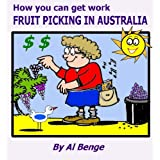 How you can get work fruit picking in Australia ~ Al Benge