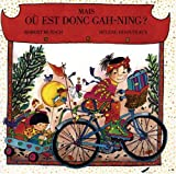 Mais, ou est donc Gah-Ning? (French Edition) (1550379844) by Munsch, Robert