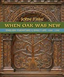 John Fiske When Oak Was New: English Furniture and Daily Life 1530-1700