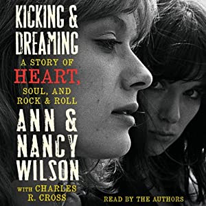Kicking and Dreaming: A Story of Heart, Soul, and Rock and Roll | [Ann Wilson, Nancy Wilson]