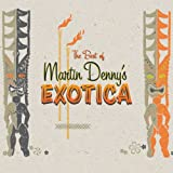 The Best Of Martin Denny's Exotica