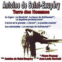 Terre des Hommes | Livre audio Auteur(s) : Antoine de Saint-Exupéry Narrateur(s) : Antoine de Saint-Exupéry, Pierre Fresnay, Jean-Louis Barrault
